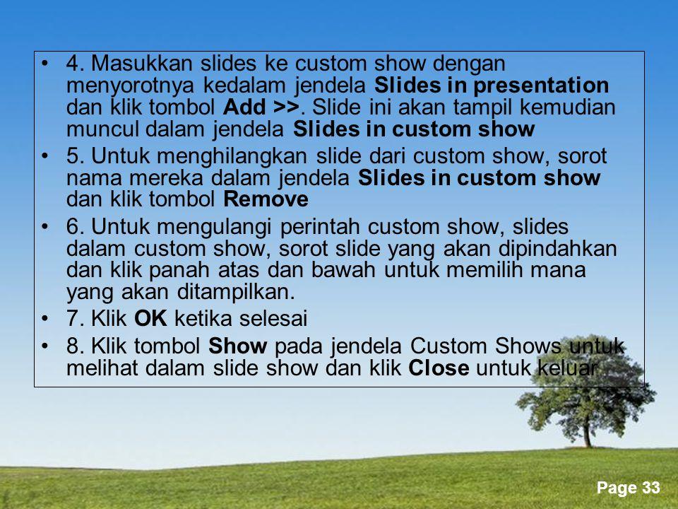4. Masukkan slides ke custom show dengan menyorotnya kedalam jendela Slides in presentation dan klik tombol Add >>. Slide ini akan tampil kemudian muncul dalam jendela Slides in custom show