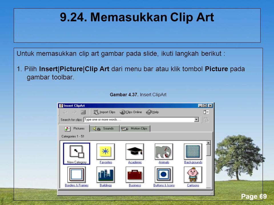 9.24. Memasukkan Clip Art Untuk memasukkan clip art gambar pada slide, ikuti langkah berikut :