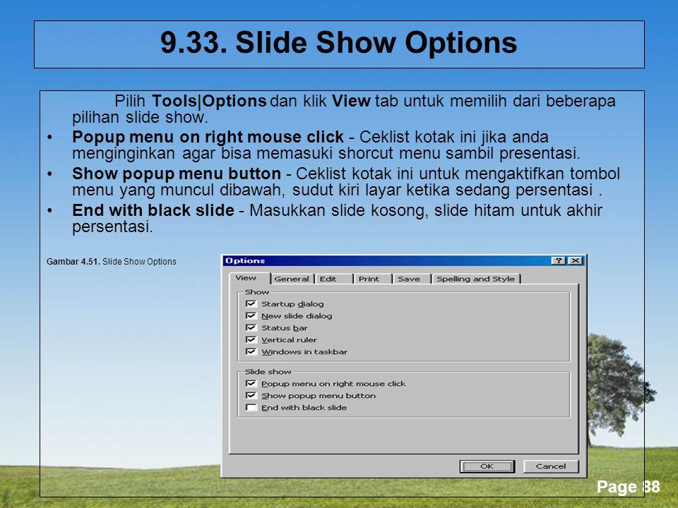 9.33. Slide Show Options Pilih Tools|Options dan klik View tab untuk memilih dari beberapa pilihan slide show.
