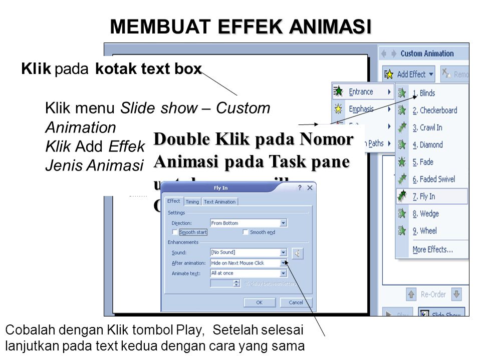 MEMBUAT EFFEK ANIMASI Klik pada kotak text box. Klik menu Slide show – Custom Animation. Klik Add Effek – Pilih Type – Pilih Jenis Animasi.