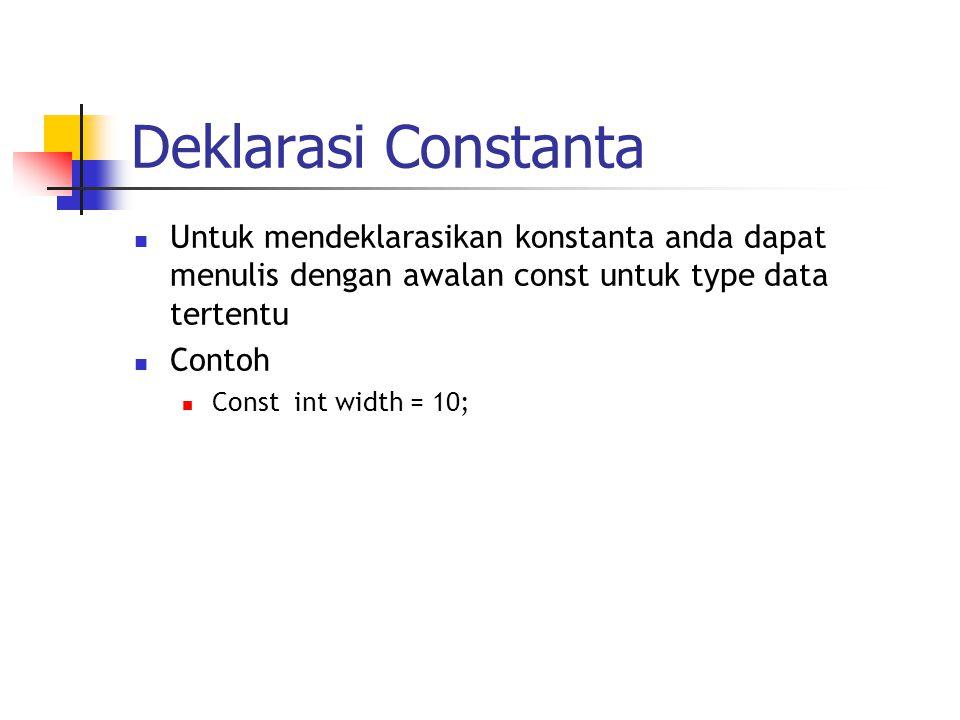 Deklarasi Constanta Untuk mendeklarasikan konstanta anda dapat menulis dengan awalan const untuk type data tertentu.
