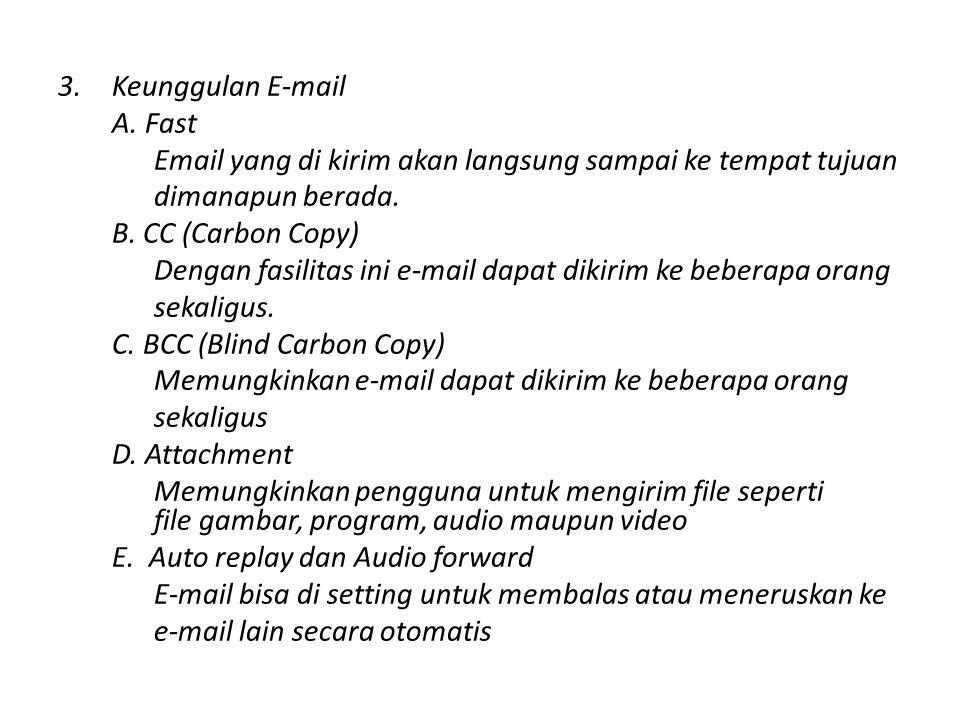 Keunggulan E-mail A. Fast. Email yang di kirim akan langsung sampai ke tempat tujuan. dimanapun berada.