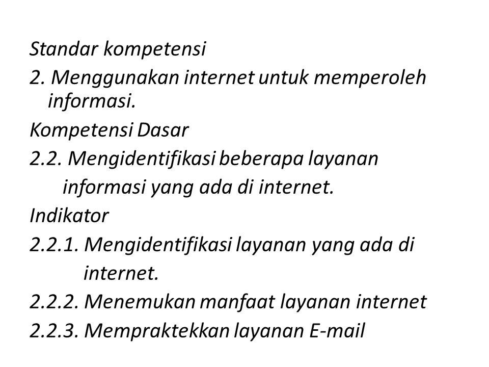 Standar kompetensi 2. Menggunakan internet untuk memperoleh informasi