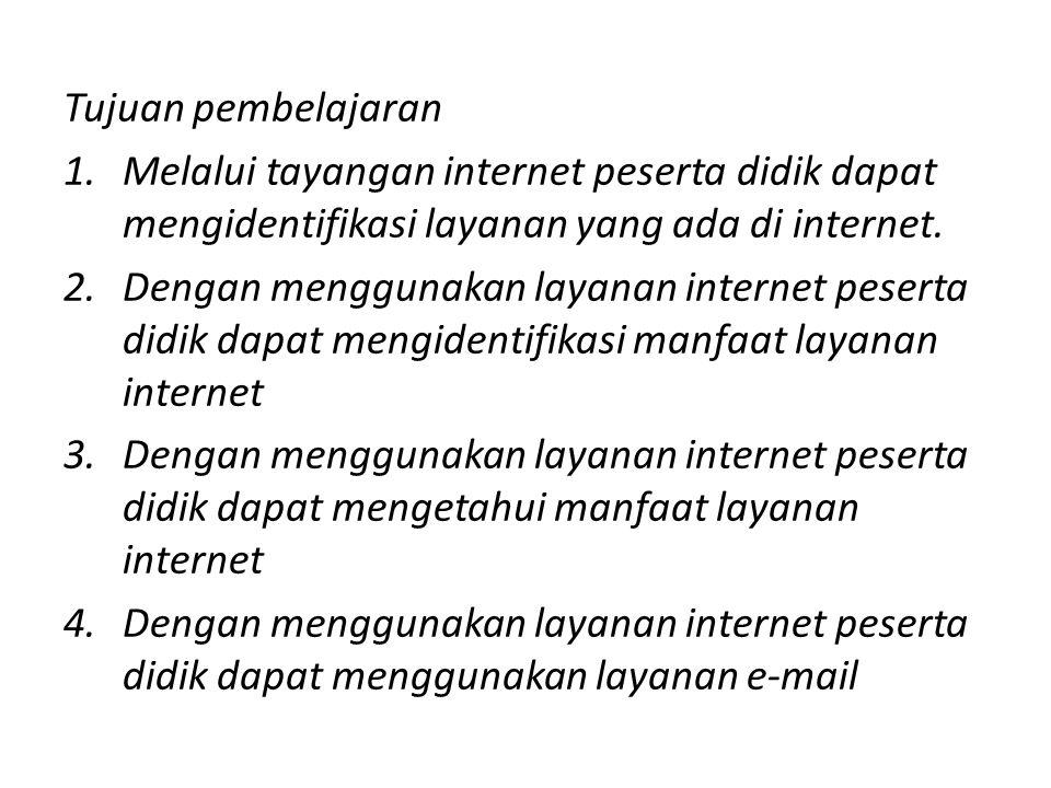 Tujuan pembelajaran Melalui tayangan internet peserta didik dapat mengidentifikasi layanan yang ada di internet.