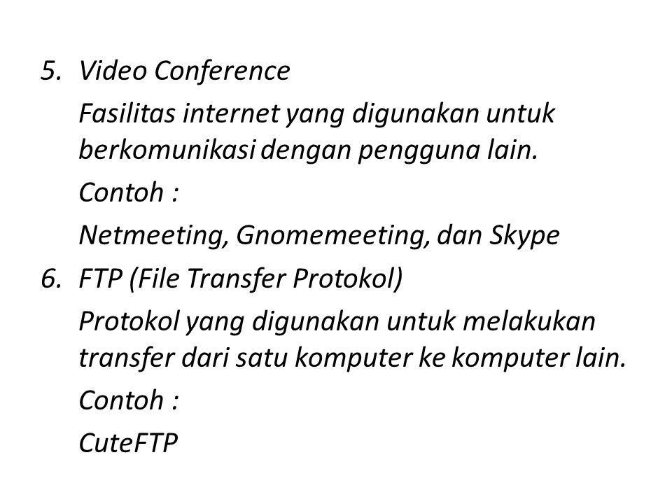 Video Conference Fasilitas internet yang digunakan untuk berkomunikasi dengan pengguna lain. Contoh :
