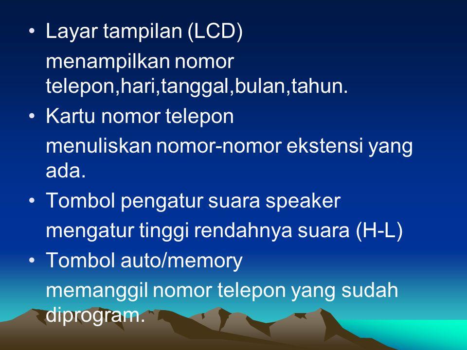 Layar tampilan (LCD) menampilkan nomor telepon,hari,tanggal,bulan,tahun. Kartu nomor telepon. menuliskan nomor-nomor ekstensi yang ada.