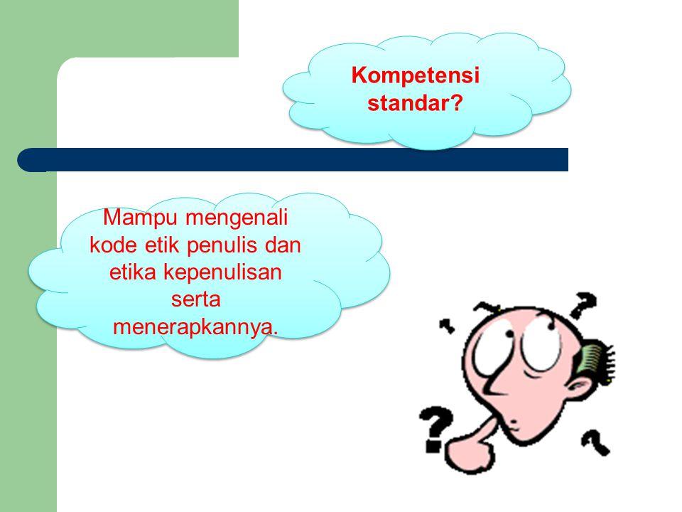 Kompetensi standar Mampu mengenali kode etik penulis dan etika kepenulisan serta menerapkannya.