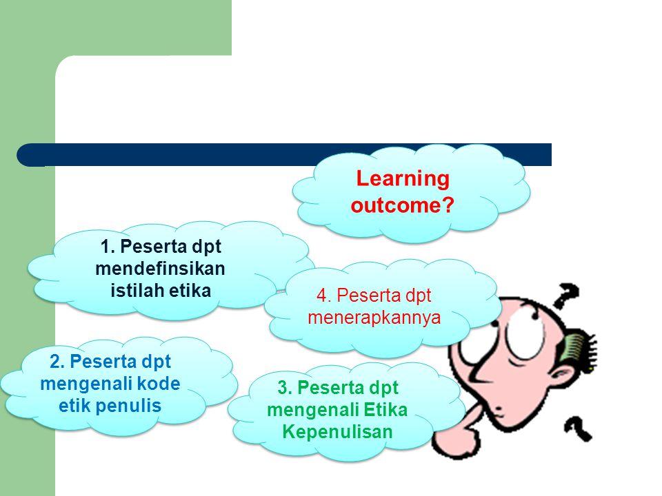 Learning outcome 1. Peserta dpt mendefinsikan istilah etika