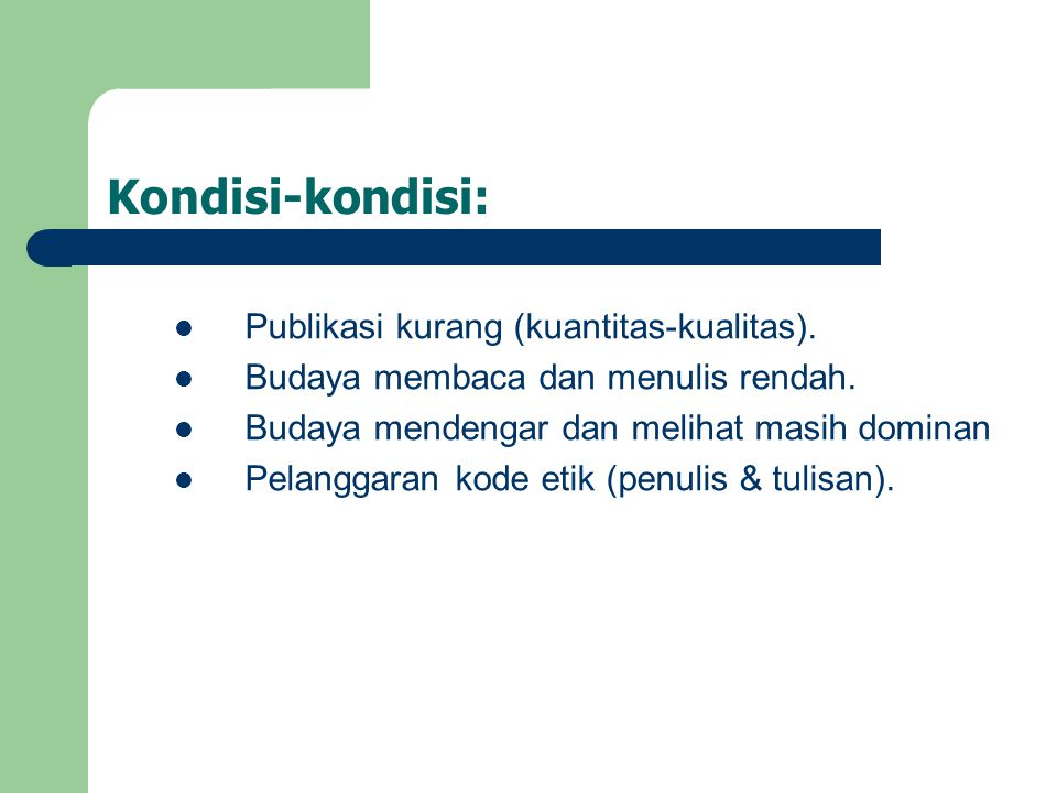 Kondisi-kondisi: Publikasi kurang (kuantitas-kualitas).