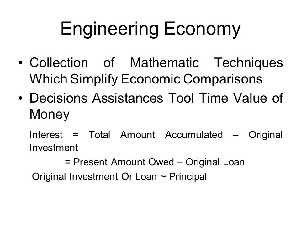 Engineering Economy Collection of Mathematic Techniques Which Simplify Economic Comparisons. Decisions Assistances Tool Time Value of Money.