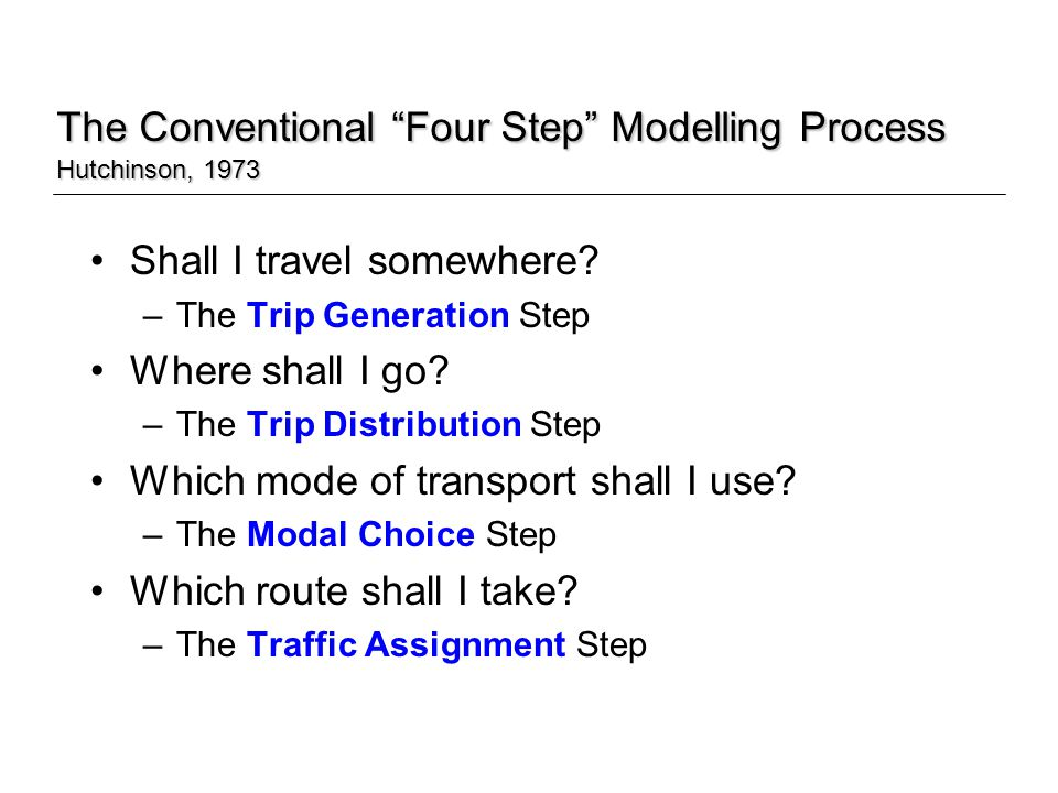 The Conventional Four Step Modelling Process Hutchinson, 1973