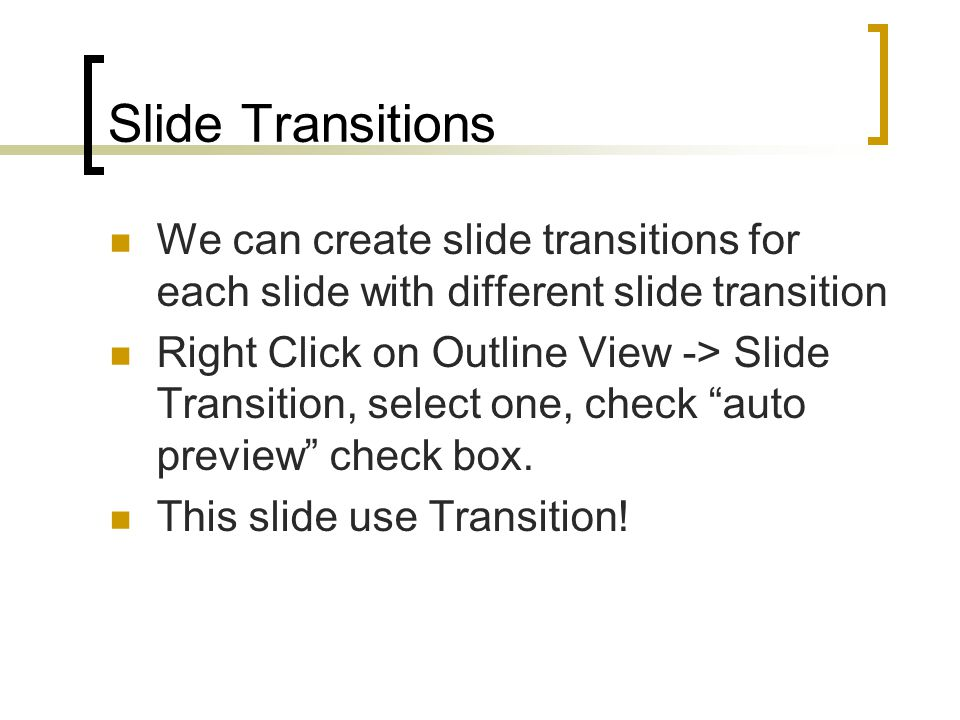 Slide Transitions We can create slide transitions for each slide with different slide transition.