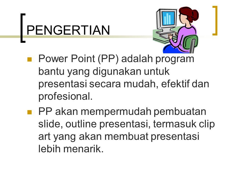 PENGERTIAN Power Point (PP) adalah program bantu yang digunakan untuk presentasi secara mudah, efektif dan profesional.