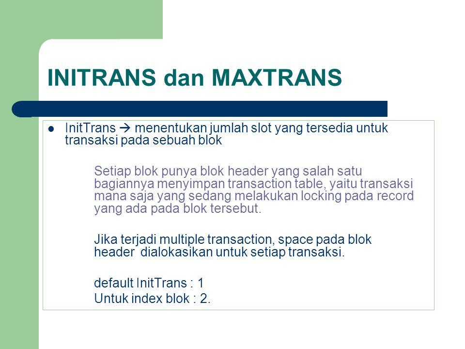 INITRANS dan MAXTRANS InitTrans  menentukan jumlah slot yang tersedia untuk transaksi pada sebuah blok.