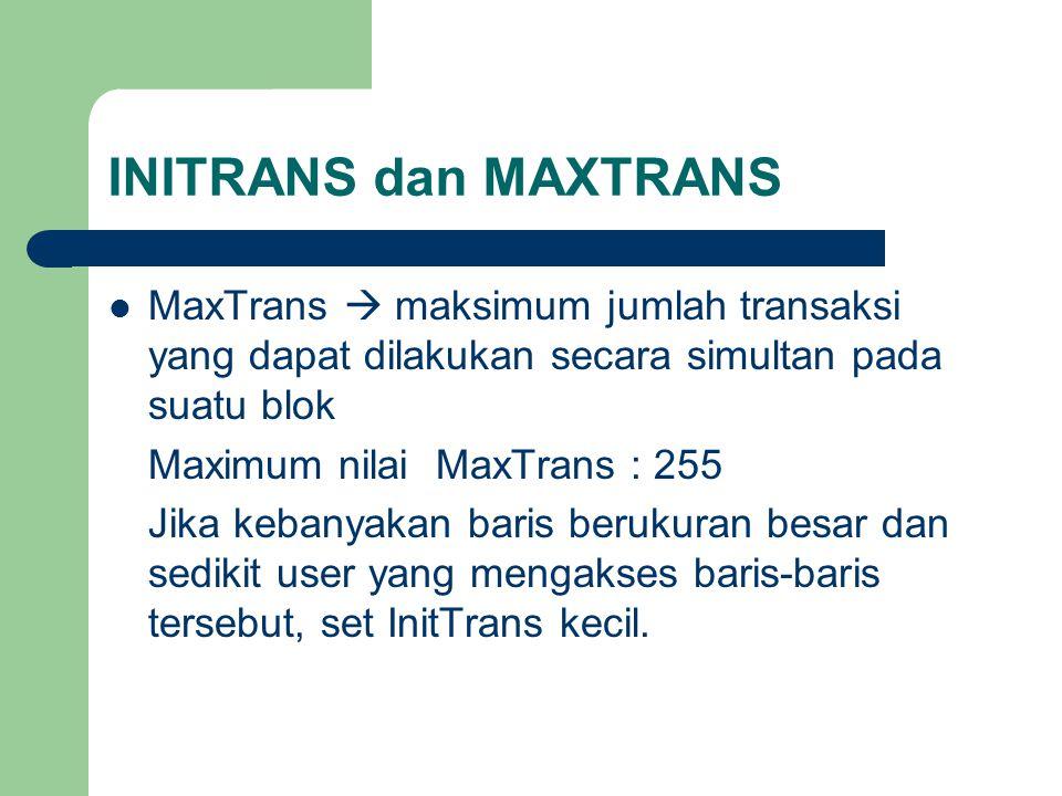 INITRANS dan MAXTRANS MaxTrans  maksimum jumlah transaksi yang dapat dilakukan secara simultan pada suatu blok.