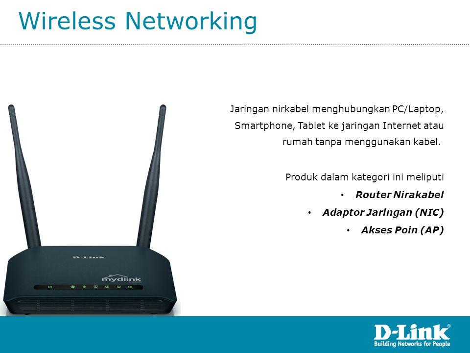 Wireless Networking Jaringan nirkabel menghubungkan PC/Laptop, Smartphone, Tablet ke jaringan Internet atau rumah tanpa menggunakan kabel.