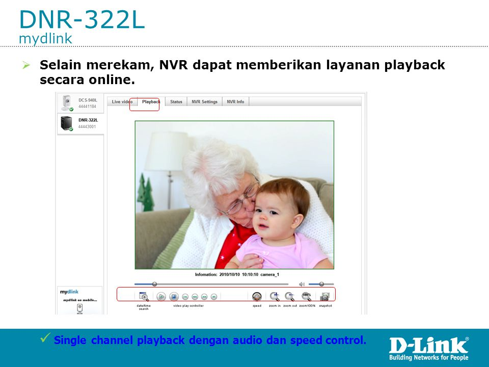 DNR-322L mydlink Selain merekam, NVR dapat memberikan layanan playback secara online.