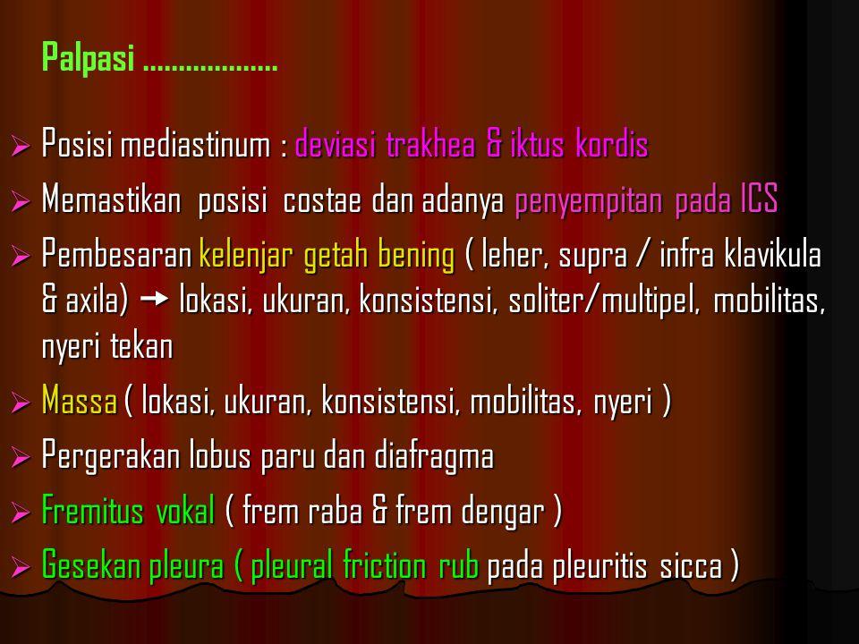 Palpasi ................... Posisi mediastinum : deviasi trakhea & iktus kordis. Memastikan posisi costae dan adanya penyempitan pada ICS.