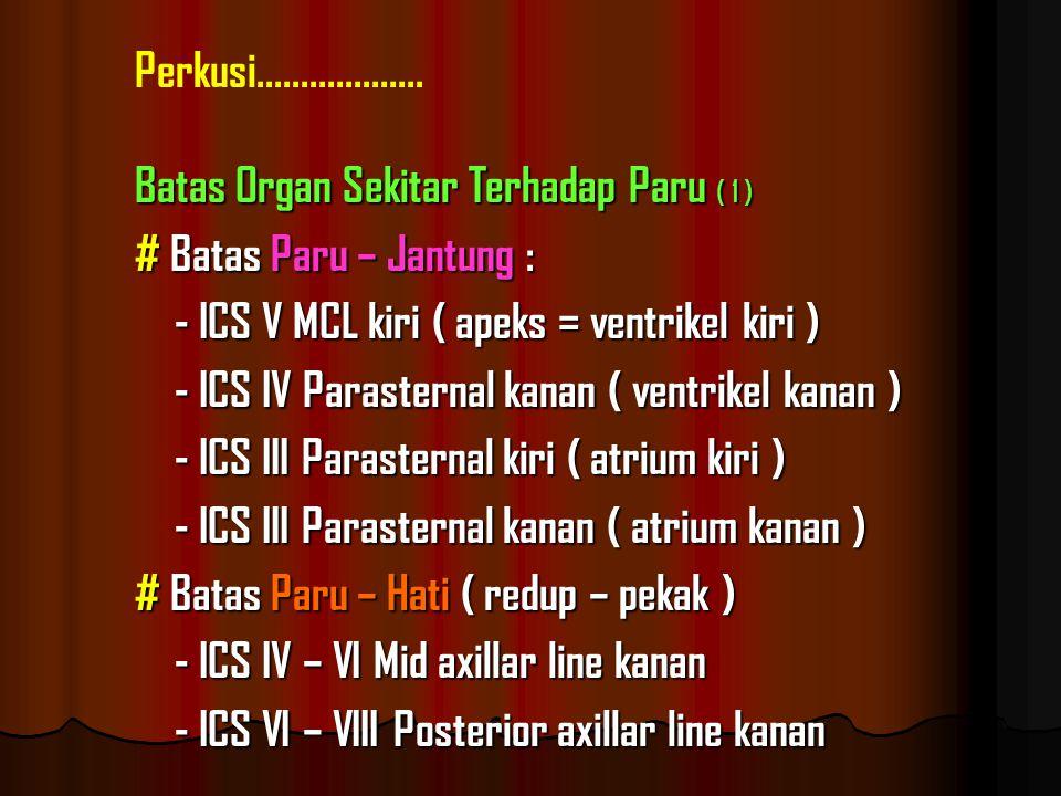 Perkusi................... Batas Organ Sekitar Terhadap Paru ( 1 ) # Batas Paru – Jantung : - ICS V MCL kiri ( apeks = ventrikel kiri )