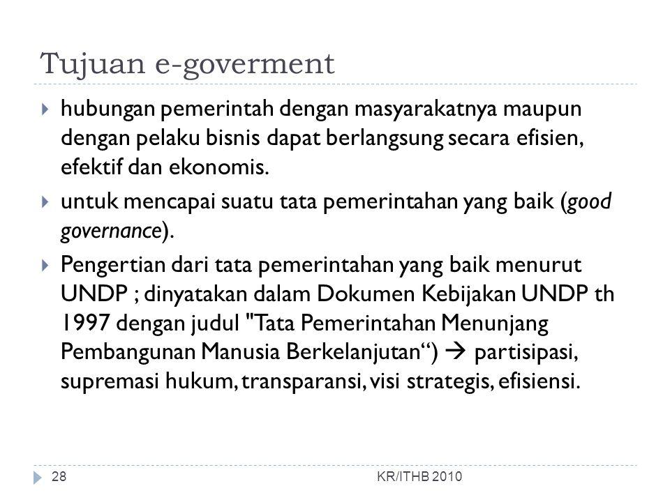 Tujuan e-goverment hubungan pemerintah dengan masyarakatnya maupun dengan pelaku bisnis dapat berlangsung secara efisien, efektif dan ekonomis.