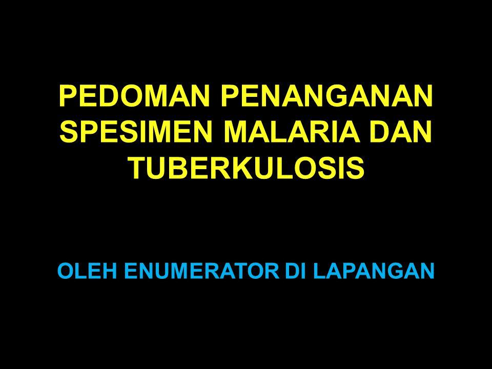 PEDOMAN PENANGANAN SPESIMEN MALARIA DAN TUBERKULOSIS OLEH ENUMERATOR DI LAPANGAN