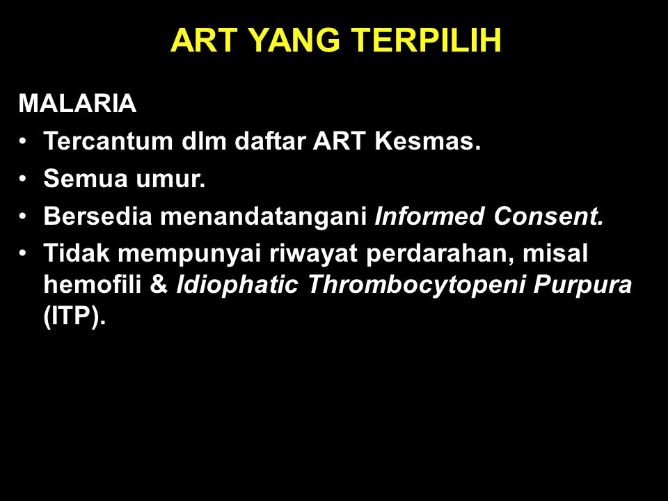 ART YANG TERPILIH MALARIA Tercantum dlm daftar ART Kesmas. Semua umur.