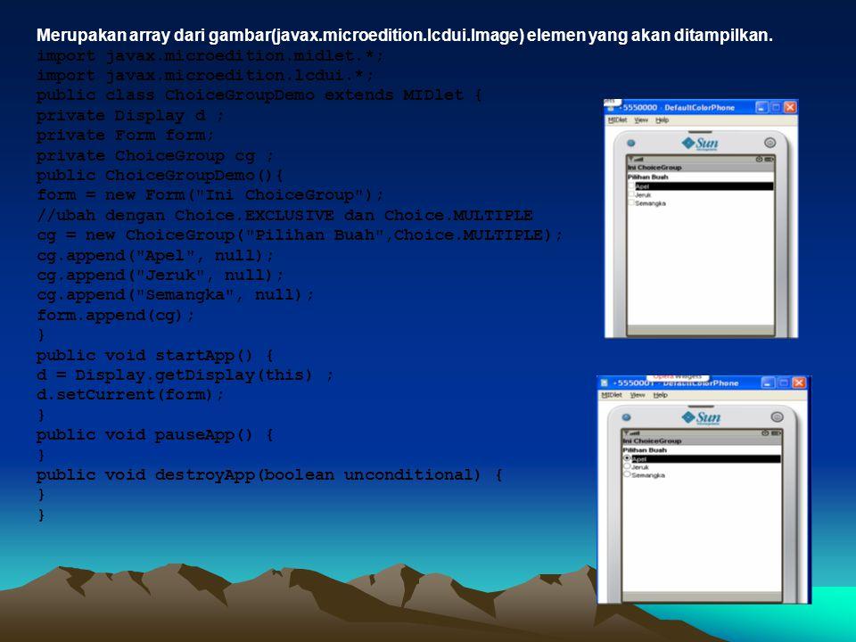 Merupakan array dari gambar(javax. microedition. lcdui