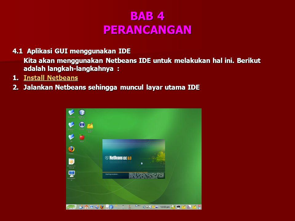 BAB 4 PERANCANGAN 4.1 Aplikasi GUI menggunakan IDE