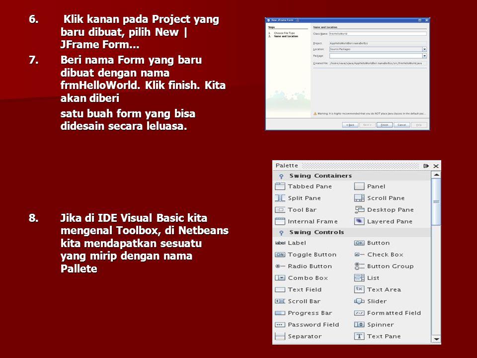 6. Klik kanan pada Project yang baru dibuat, pilih New | JFrame Form…