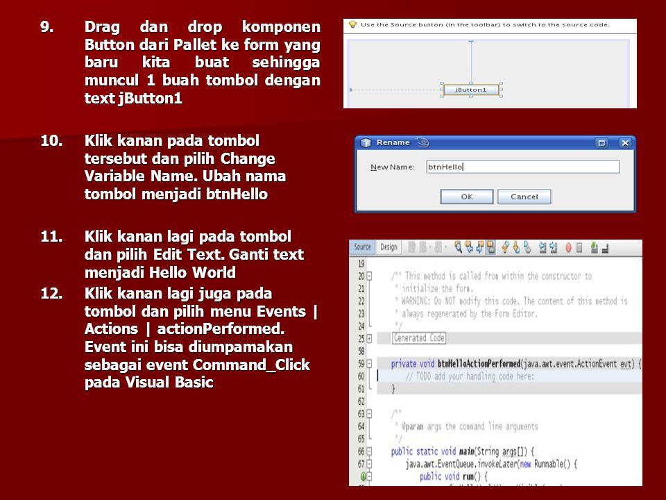 9. Drag dan drop komponen Button dari Pallet ke form yang baru kita buat sehingga muncul 1 buah tombol dengan text jButton1