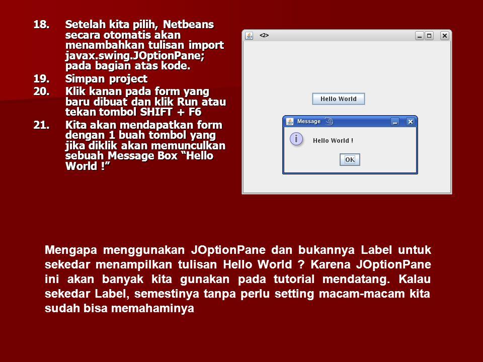 18. Setelah kita pilih, Netbeans secara otomatis akan menambahkan tulisan import javax.swing.JOptionPane; pada bagian atas kode.