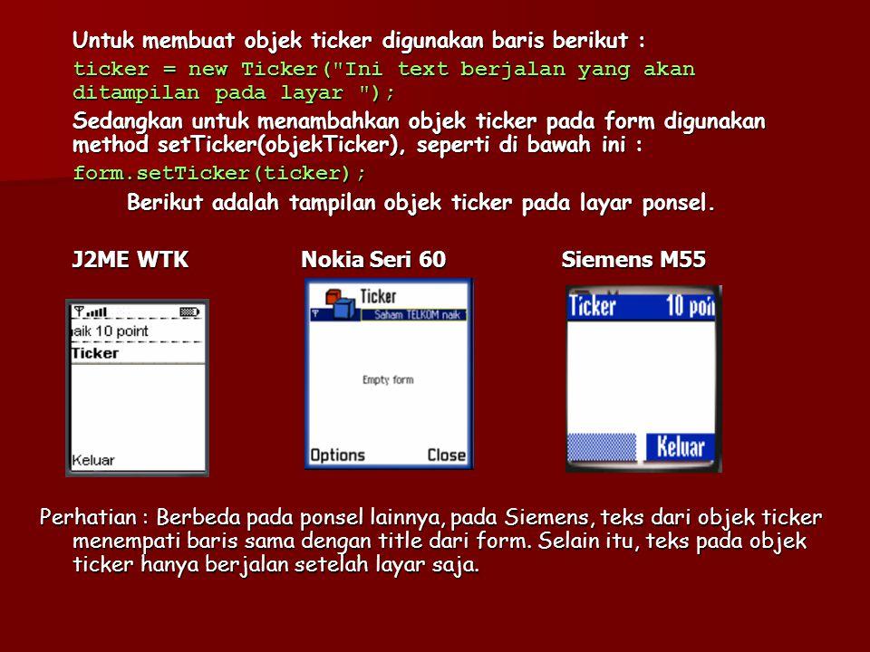 Untuk membuat objek ticker digunakan baris berikut :
