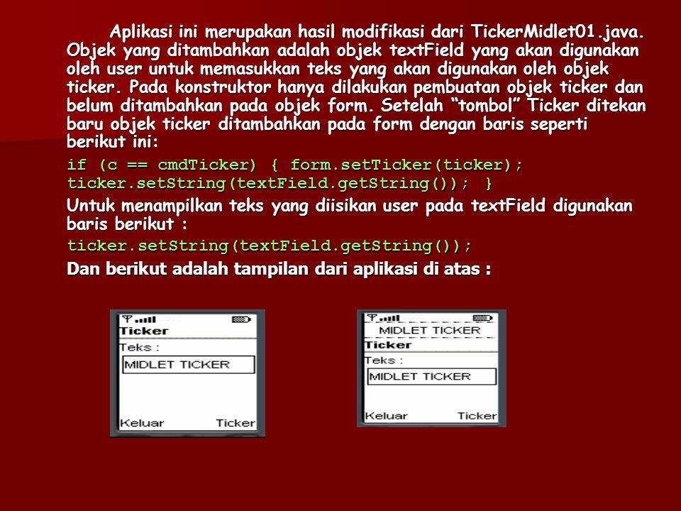 Aplikasi ini merupakan hasil modifikasi dari TickerMidlet01. java