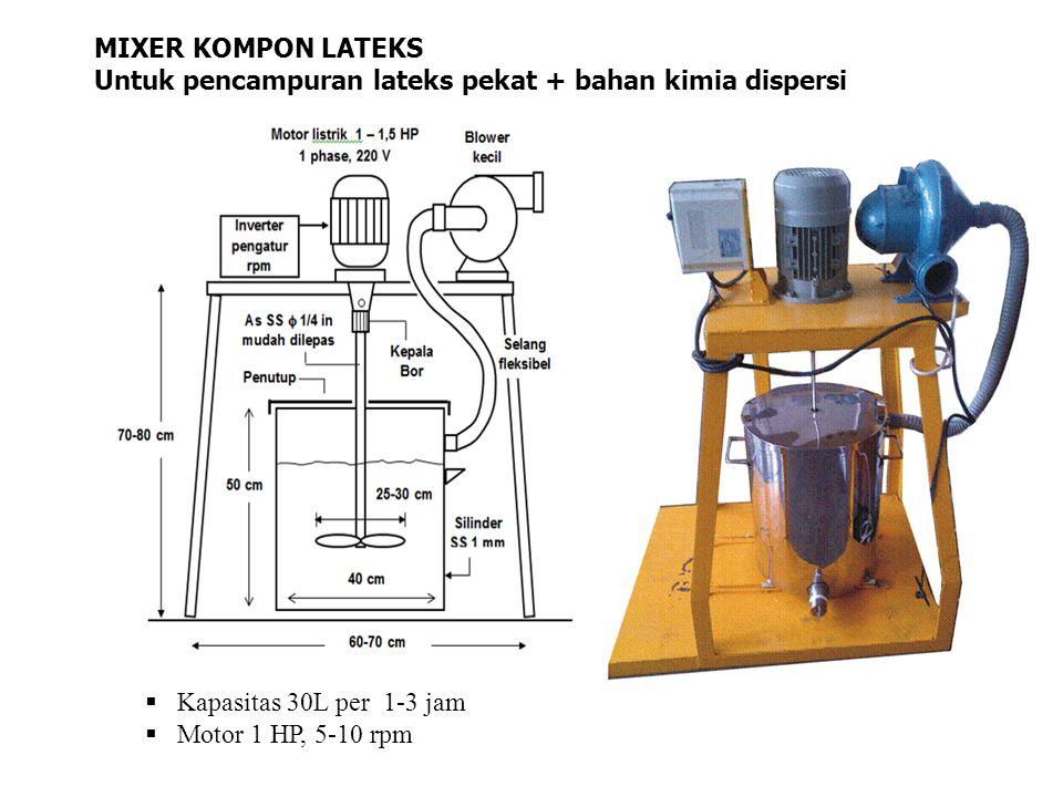MIXER KOMPON LATEKS Untuk pencampuran lateks pekat + bahan kimia dispersi. Kapasitas 30L per 1-3 jam.