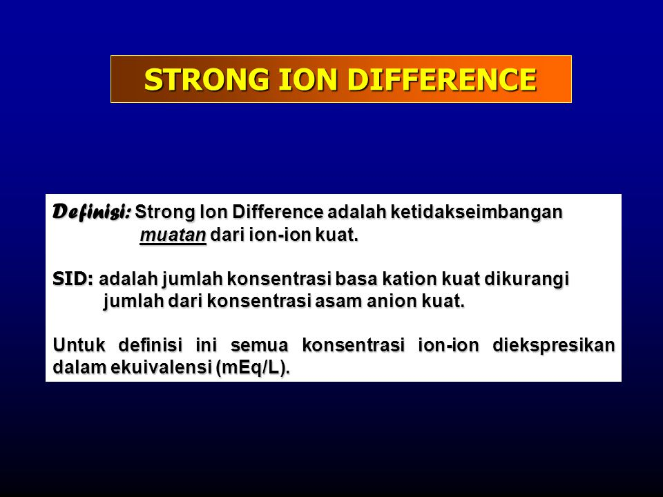 STRONG ION DIFFERENCE Definisi: Strong Ion Difference adalah ketidakseimbangan muatan dari ion-ion kuat.