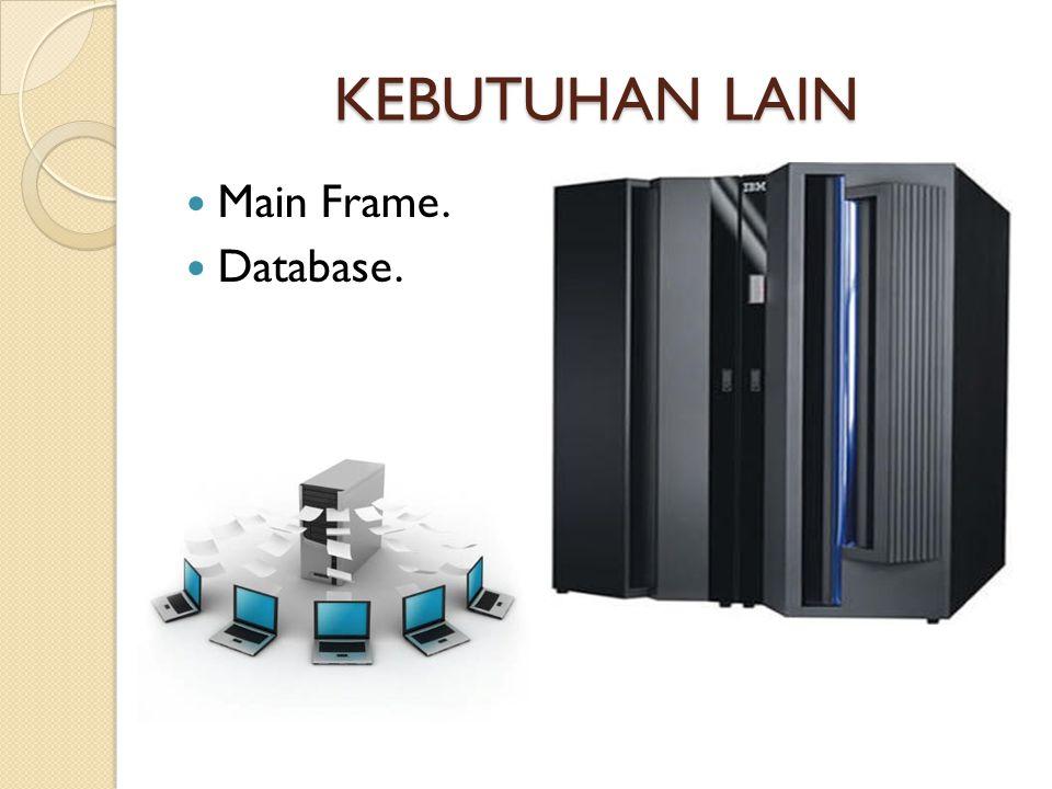 KEBUTUHAN LAIN Main Frame. Database.