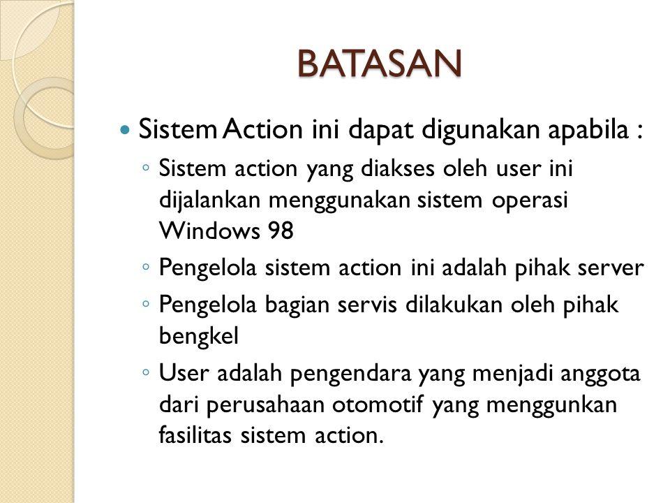 BATASAN Sistem Action ini dapat digunakan apabila :