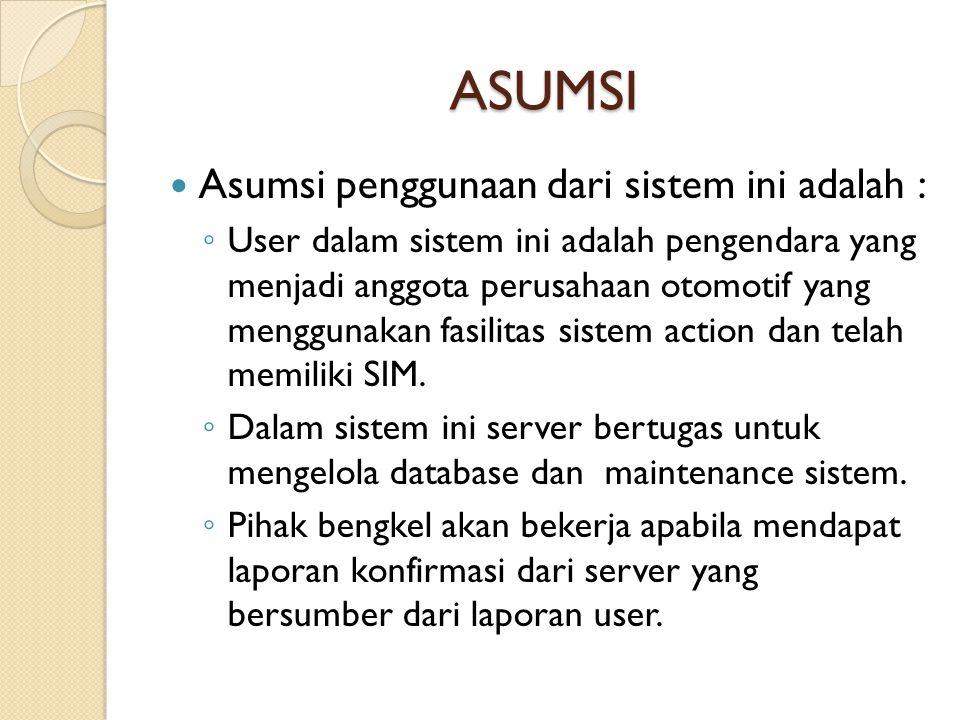 ASUMSI Asumsi penggunaan dari sistem ini adalah :