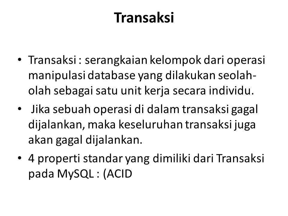 Transaksi Transaksi : serangkaian kelompok dari operasi manipulasi database yang dilakukan seolah-olah sebagai satu unit kerja secara individu.