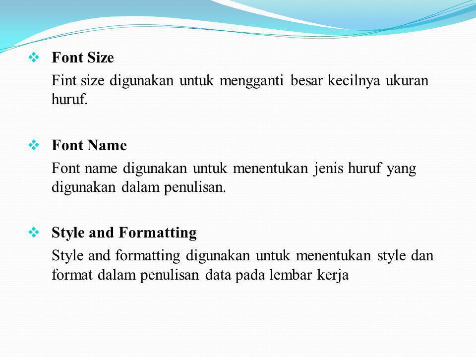 Font Size Fint size digunakan untuk mengganti besar kecilnya ukuran huruf. Font Name.