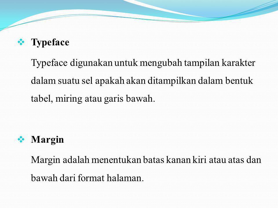 Typeface Typeface digunakan untuk mengubah tampilan karakter dalam suatu sel apakah akan ditampilkan dalam bentuk tabel, miring atau garis bawah.