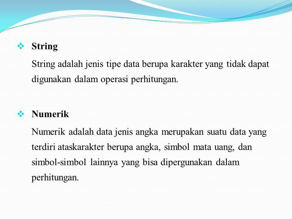 String String adalah jenis tipe data berupa karakter yang tidak dapat digunakan dalam operasi perhitungan.