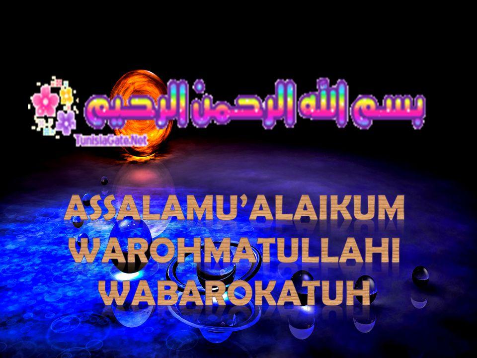 ASSALAMU'ALAIKUM WAROHMATULLAHI WABAROKATUH