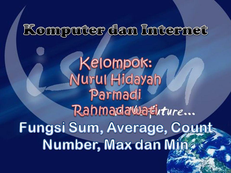 Komputer dan Internet Kelompok: Nurul Hidayah Parmadi Rahmadawati Fungsi Sum, Average, Count Number, Max dan Min