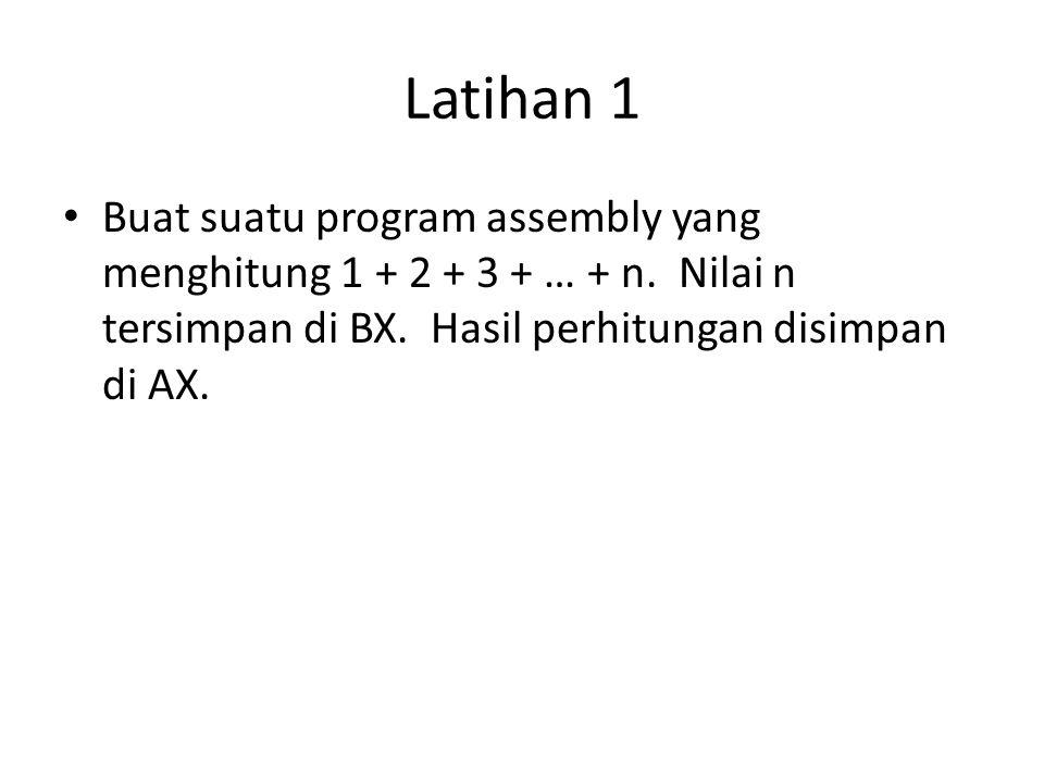 Latihan 1 Buat suatu program assembly yang menghitung 1 + 2 + 3 + … + n.