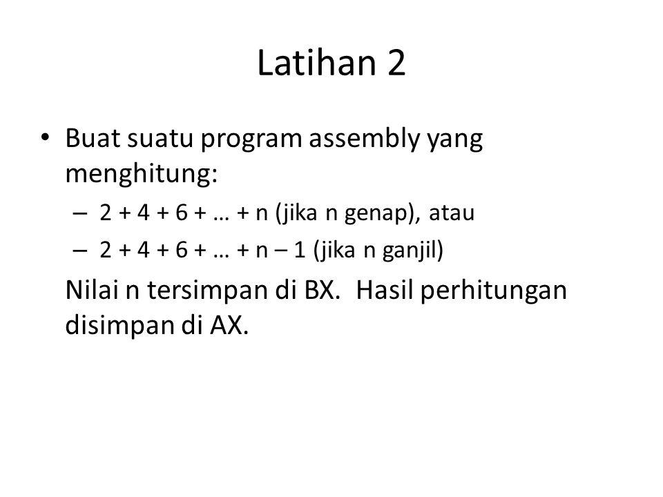 Latihan 2 Buat suatu program assembly yang menghitung: