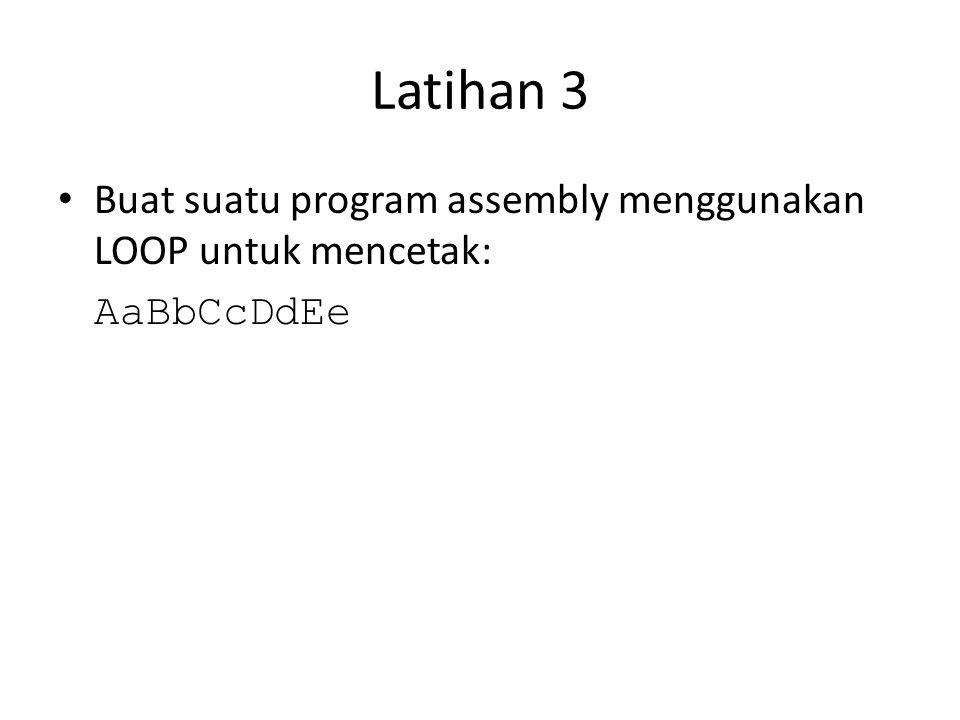 Latihan 3 Buat suatu program assembly menggunakan LOOP untuk mencetak: