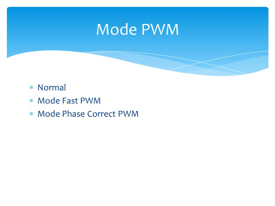 Mode PWM Normal Mode Fast PWM Mode Phase Correct PWM