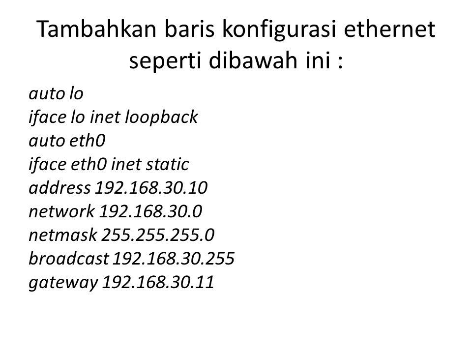 Tambahkan baris konfigurasi ethernet seperti dibawah ini :