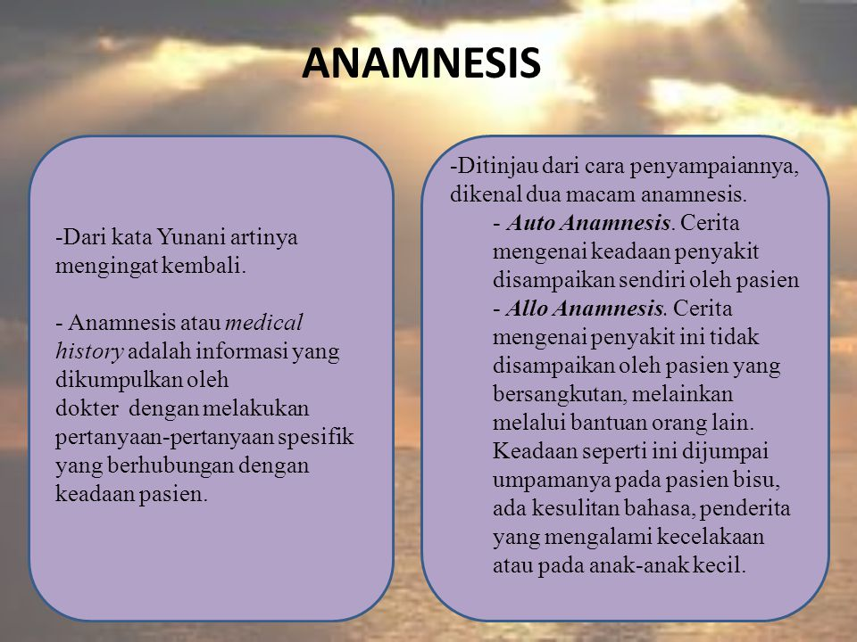anamnesis Dari kata Yunani artinya mengingat kembali.